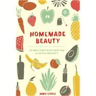 Homemade Beauty: 150 Simple Beauty Recipes Made from All-natural Ingredients by Strole, Annie, 9780399171024