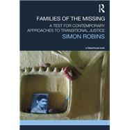 Families of the Missing: A Test for Contemporary Approaches to Transitional Justice by Robins; Simon, 9780415831024