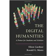 The Digital Humanities by Gardiner, Eileen; Musto, Ronald G., 9781107601024
