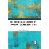 The Curriculum History of Canadian Teacher Education by Christou; Theodore Michael, 9781138221024