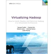 Virtualizing Hadoop How to Install, Deploy, and Optimize Hadoop in a Virtualized Architecture by Trujillo, George; Kim, Charles; Jones, Steve; Garcia, Rommel; Murray, Justin, 9780133811025