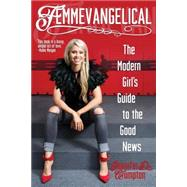 Femmevangelical: The Modern Girl's Guide to the Good News by Crumpton, Jennifer, 9780827211025