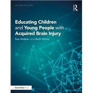 Educating Children and Young People with Acquired Brain Injury by Walker; Sue, 9781138211025