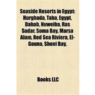 Seaside Resorts in Egypt : Hurghada, Private Schools in Hurghada, Red Sea Riviera, Sharm el-Sheikh, Sharm el-Sheikh International Airport, Dahab by , 9781156031025