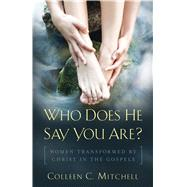 Who Does He Say You Are? by Mitchell, Colleen C., 9781632531025