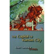 The Capital of Kansas City by Gildner, Gary, 9781943491025