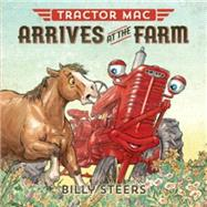 Tractor MAC Arrives at the Farm by Steers, Billy, 9780374301026