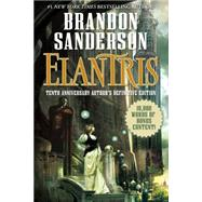 Elantris Tenth Anniversary Author's Definitive Edition by Sanderson, Brandon, 9780765381026