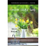 Mom Seeks God by Roller, Julia; Foster, Richard J., 9781426771026