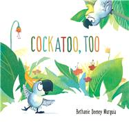 Cockatoo, Too by Murguia, Bethanie Deeney, 9781499801026