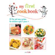 My First Cook Book: 35 Easy and Fun Recipes for Children Aged 7 Years + by Cico Kidz, 9781782491026