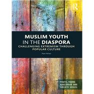 Muslim Youth in the Diaspora: Challenging Extremism through Popular Culture by Nilan; Pam, 9781138121027