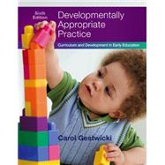 Developmentally Appropriate Practice Curriculum and Development in Early Education by Gestwicki, Carol, 9781305501027