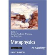 Metaphysics : An Anthology by Kim, Jaegwon; Korman, Daniel Z.; Sosa, Ernest, 9781444331028