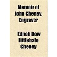 Memoir of John Cheney, Engraver by Cheney, Ednah Dow Littlehale, 9781154491029