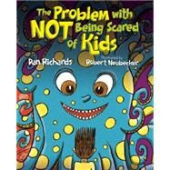 The Problem With Not Being Scared of Kids by Richards, Dan; Neubecker, Robert, 9781629791029