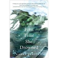The First Time She Drowned by Kletter, Kerry, 9780399171031