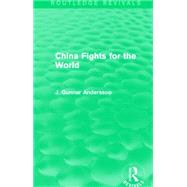 China Fights for the World (Routledge Revivals) by Andersson; J. Gunnar, 9781138911031