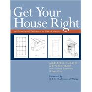 Get Your House Right : Architectural Elements to Use and Avoid by Marianne Cusato & Ben Pentreath with Richard Sammons & Leon Krier, foreword by H, 9781402791031