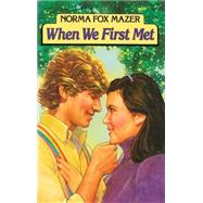 When We First Met by Mazer, Norma Fox, 9781481451031