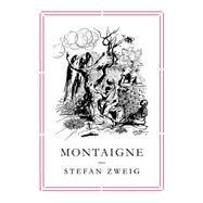 Montaigne by Zweig, Stefan; Stone, Will, 9781782271031