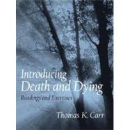 Introducing Death and Dying Readings and Exercises by Carr, Thomas K., 9780131831032