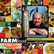 Farmfood : Green Living with Chef Daniel Orr by Orr, Daniel, 9780253221032