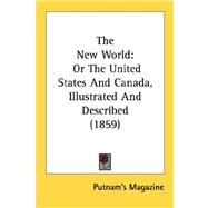 New World : Or the United States and Canada, Illustrated and Described (1859) by Putnam's Magazine, 9780548651032