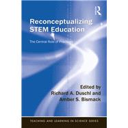 Reconceptualizing STEM Education: The Central Role of Practices by Duschl; Richard A., 9781138901032