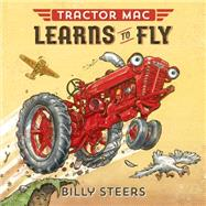 Tractor Mac Learns to Fly by Steers, Billy, 9780374301033