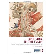 Rhetoric in the Flesh: Trained Vision, Technical Expertise, and the Gross Anatomy Lab by Fountain; T. Kenny, 9780415741033