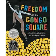 Freedom in Congo Square by Weatherford, Carole Boston; Christie, R. Gregory, 9781499801033