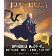 True Heroes: A Treasury of Modern-day Fairy Tales Written by Best-selling Authors by Diaz, Jonathan; Diaz, Jonathan; Mull, Brandon; Condie, Allyson Braithwaite; Hale, Shannon (CON), 9781629721033