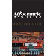 An Afrocentric Manifesto Toward an African Renaissance by Asante, Molefi Kete, 9780745641034