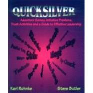 Quicksilver: Adventure Games, Initiative Problems, Trust Activities and a Guide to Effective Leadership by Rohnke, Karl; Butler, Steve, 9780787221034