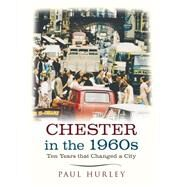 Chester in the 1960s by Hurley, Paul, 9781445641034