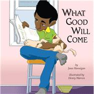 What Good Will Come by Hannigan, Jana; Warren, Henry, 9781618511034