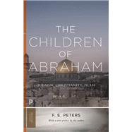 The Children of Abraham by Peters, F. E., 9780691181035