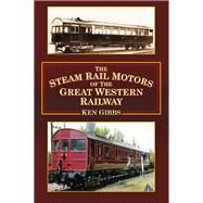 The Steam Rail Motors of the Great Western Railway by Gibbs, Ken, 9780750961035