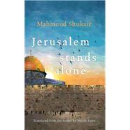 Jerusalem Stands Alone by Shukair, Mahmoud; Fares, Nicole, 9780815611035