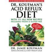 Dr. Koufman's Acid Reflux Diet by Koufman, Jamie, Dr.; Huang, Sonia; Gelb, Philip, 9781940561035