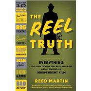 The Reel Truth Everything You Didn't Know You Need to Know About Making an Independent Film 9780571211036N