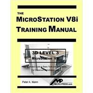 MicroStation V8i Training Manual 3D Level 3 by Peter A. Mann, 9780978131036