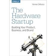 The Hardware Startup by Diresta, Renee; Pinkston, Nick, 9781449371036