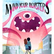 Mind Your Monsters by Bailey, Catherine; Vidal, Oriol, 9781454911036