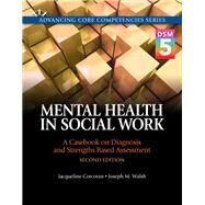 Mental Health in Social Work A Casebook on Diagnosis and Strengths Based Assessment (DSM 5 Update) by Corcoran, Jacqueline; Walsh, Joseph M., 9780205991037