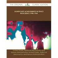 Significant Achievements in Space Bioscience 1958-1964 by United States National Aeronautics, 9781486441037
