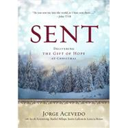 Sent: Delivering the Gift of Hope at Christmas by Acevedo, Jorge; Armstong, Jacob; Billups, Rachel; LaRosa, Justin; Rouse, Lanecia, 9781501801037
