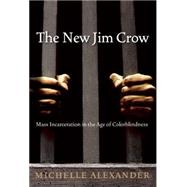 The New Jim Crow: Mass Incarceration in the Age of Colorblindness by Alexander, Michelle, 9781595581037