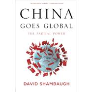 China Goes Global The Partial Power by Shambaugh, David, 9780199361038